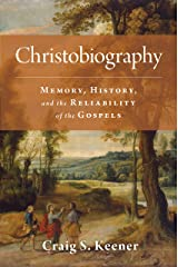 Christobiography: Memory, History, and the Reliability of the Gospels Kindle Edition