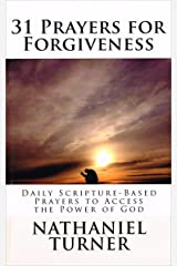 31 Prayers for Forgiveness: Daily Scripture-Based Prayers to Access the Power of God (Volume 5) Kindle Edition