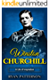 Winston Churchill: A Life of Inspiration (The True Story of Winston Churchill) (Historical Biographies of Famous People)