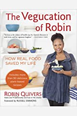 The Vegucation of Robin: How Real Food Saved My Life Kindle Edition
