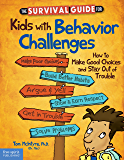 The Survival Guide for Kids with Behavior Challenges: How to Make Good Choices and Stay Out of Trouble
