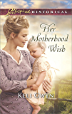 Her Motherhood Wish (Love Inspired Historical)