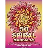 50 SPIRAL MANDALAS: A Thrilling Mandala Coloring Book, Featuring Helical Mandala Art, Whirl Shaped Designs, and Vortex Mandal