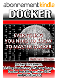 DOCKER: Everything You Need to Know to Master Docker (Docker Containers, Linking Containers, Whalesay Image, Docker Installing on Mac OS X and Windows ... is Easy Book 7) (English Edition)