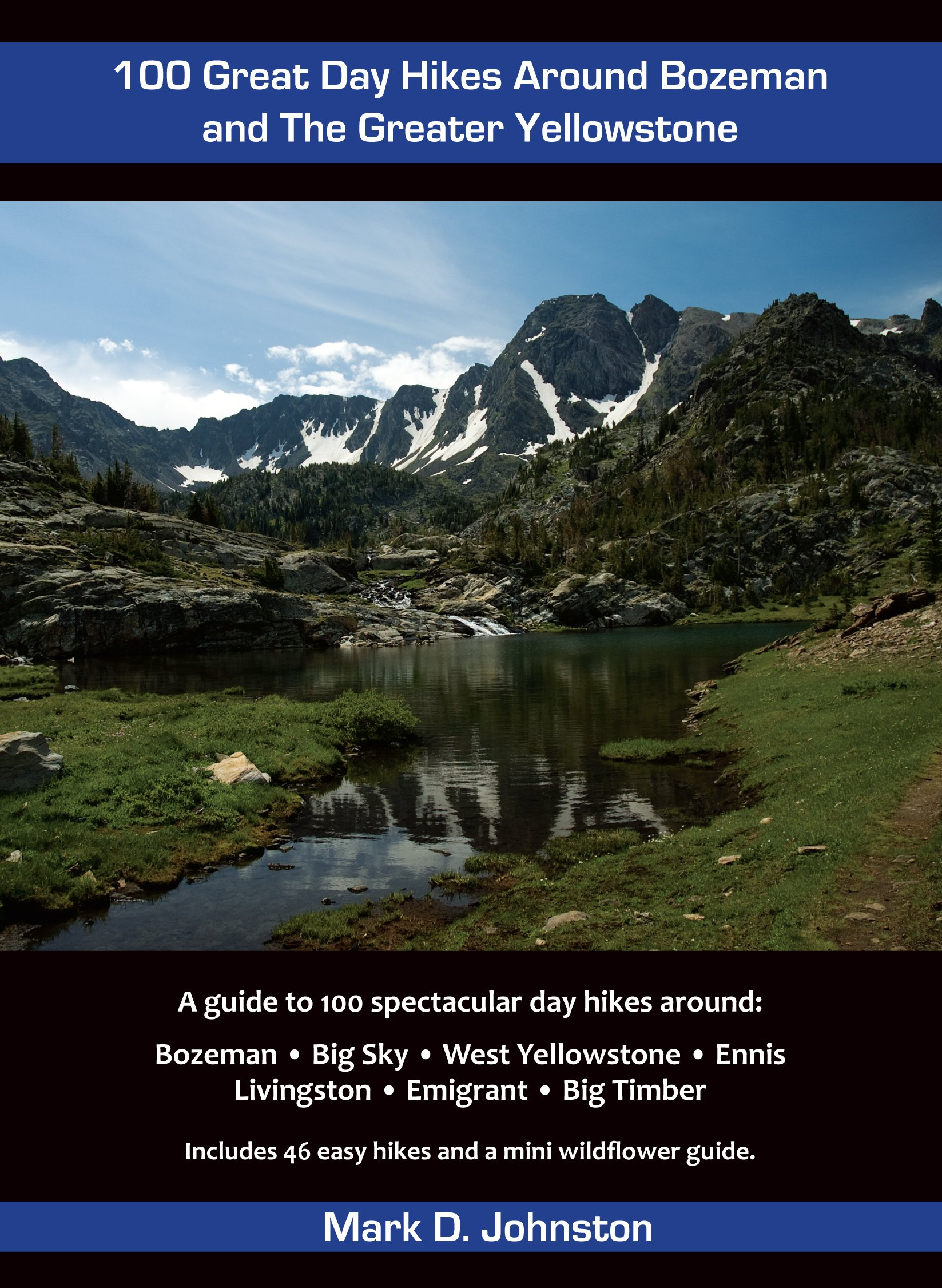 100 Great Day Hikes Around Bozeman And The Greater Yellowstone Mark D Johnston 9780615439051 Amazon Books