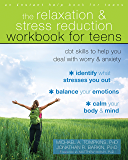 The Relaxation and Stress Reduction Workbook for Teens: CBT Skills to Help You Deal with Worry and Anxiety (Instant Help…