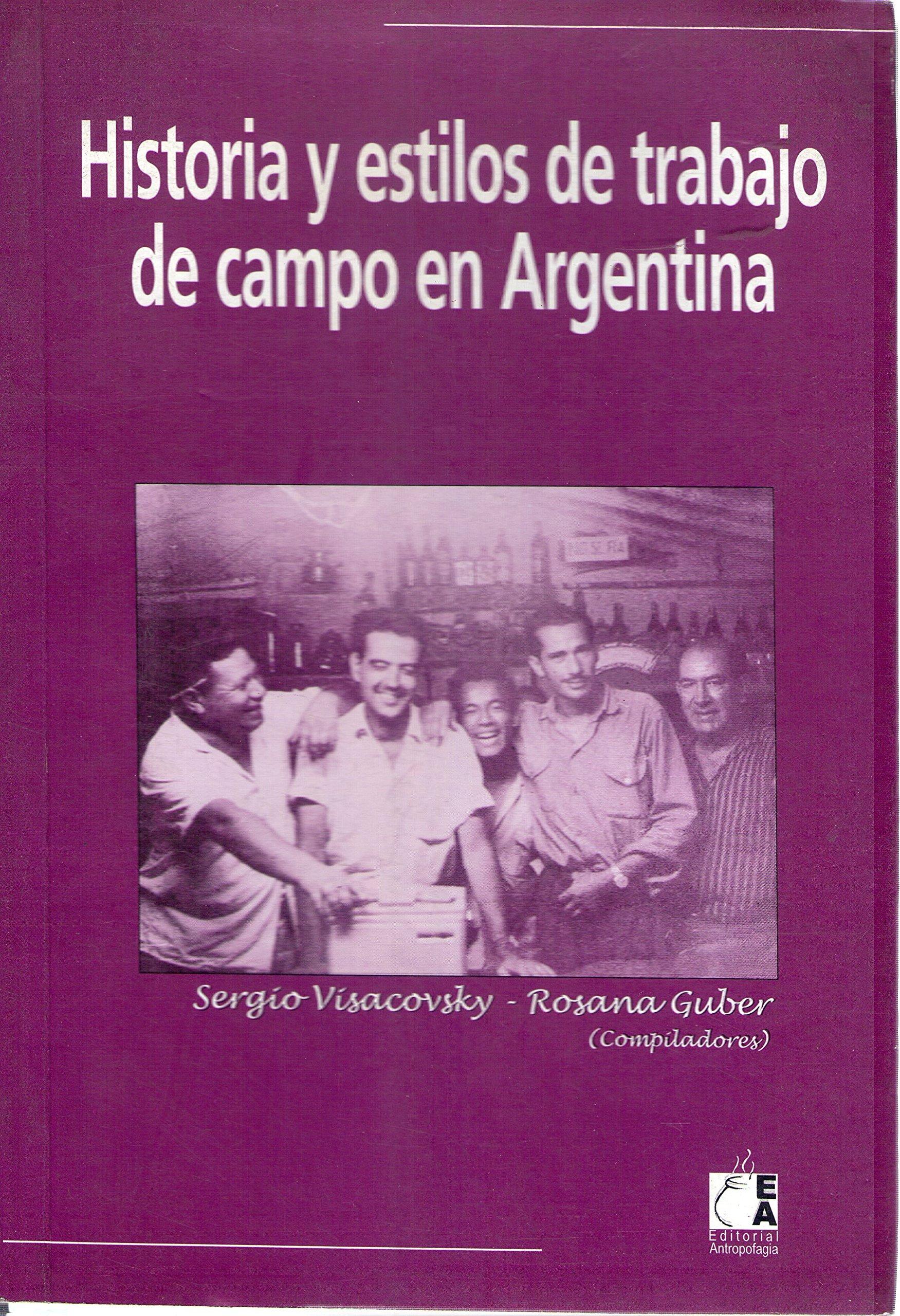 Historia y Estilos de Trabajo de Campo En Argentina: Amazon.es: Rosana Guber, Sergio Visacovsky: Libros