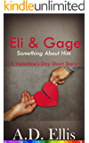 Eli & Gage: Something About Him: A Valentine's Day Short Story