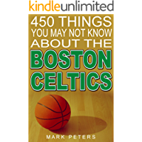 450 Things You May Not Know About The Boston Celtics