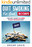 Quit Smoking For Good In 3 Days: The Only Guide You Need To Quit Smoking Now
