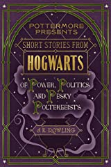 Short Stories from Hogwarts of Power, Politics and Pesky Poltergeists (Kindle Single) (Pottermore Presents Book 2) Kindle Edition