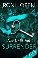 Surrender: Not Until You Part 6 (Loving On The