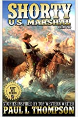 The Return of Shorty: U.S. Marshal: Western Adventure Stories Inspired By Top Western Writer Paul L. Thompson (The Shorty: U.S. Marshal Western Series Book 2) Kindle Edition