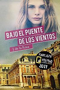 Bajo el Puente de los Vientos: Finalista del Premio Literario de Amazon 2017 (Spanish