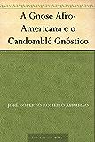A Gnose Afro-Americana e o Candomblé Gnóstico