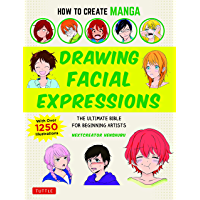 How to Create Manga: Drawing Facial Expressions: The Ultimate Bible for Beginning Artists (With Over 1,250 Illustrations…
