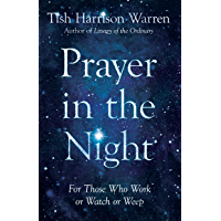 Prayer in the Night: For Those Who Work or Watch or Weep (English Edition)