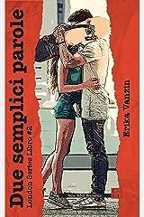 Due semplici parole (London Series Vol. 2) (Italian Edition) Kindle Edition