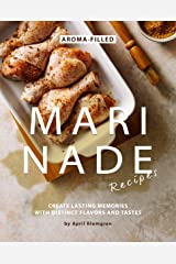 Aroma-Filled Marinade Recipes: Create Lasting Memories with Distinct Flavors and Tastes Kindle Edition