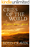 Cries Of The World: A Post-Apocalyptic Story (The World Burns Book 6)