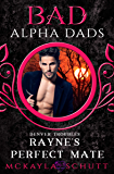 Rayne's Perfect Mate: Bad Alpha Dads (Denver Troubles Book 2)