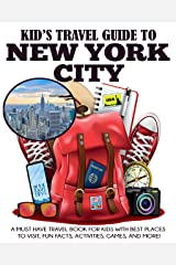 Kid's Travel Guide to New York City: A Must Have Travel Book for Kids with Best Places to Visit, Fun Facts, Activities, Games, and More! Kindle Edition