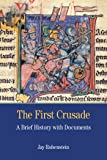 The First Crusade: A Brief History with Documents (Bedford Series in History and Culture)
