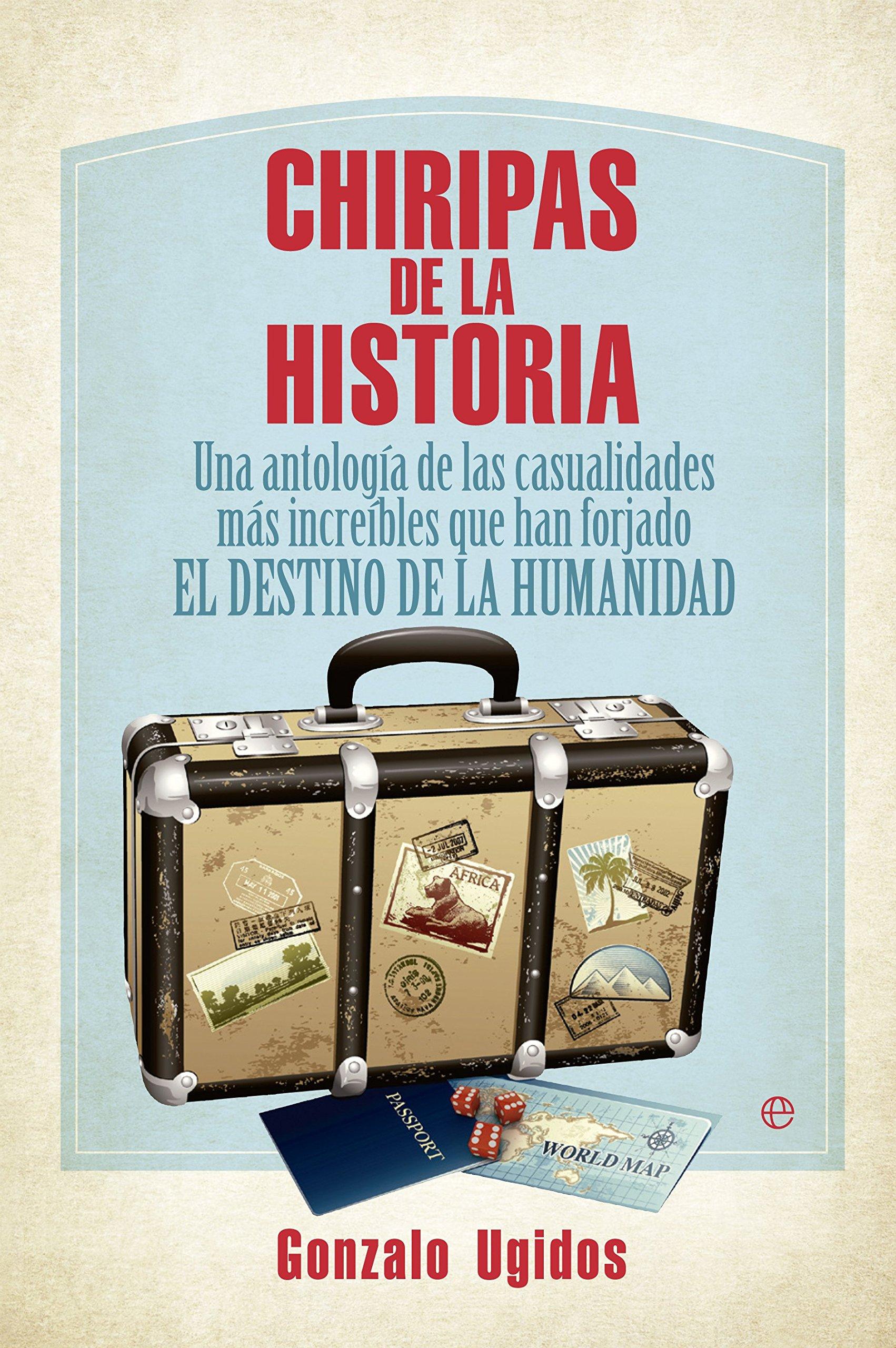 Chiripas de la historia: una antología de las casualidades más increíbles que han forjado el destino de la humanidad (Spanish) Paperback – 2013