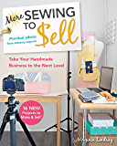 More Sewing to Sell—Take Your Handmade Business to the Next Level: 16 New Projects to Make & Sell!