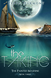 The Taking (The Painted Maidens Trilogy Book 3)