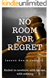 No Room for Regret: Exiled: to nowhere, with no-one, with nothing (Cullen / Bartlett Dynasty Book 1) (English Edition)