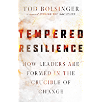 Tempered Resilience: How Leaders Are Formed in the Crucible of Change (Tempered Resilience Set)