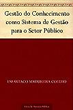 Gestão do Conhecimento como Sistema de Gestão para o Setor Público