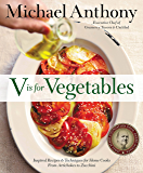 V is for Vegetables: Inspired Recipes & Techniques for Home Cooks - from Artichokes to Zucchini