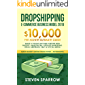 Dropshipping E-commerce Business Model 2019: $10,000/month Ultimate Guide - Make a Passive Income Fortune  with Shopify, Amazon FBA, Affiliate marketing, ... Money Online from Home in 2019 Book 2)