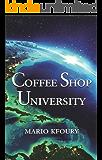 Coffee Shop University: A Book about Mythology, Spirituality, Philosophy, Psychology, Religion, Politics, Economics and the Ecology. (English Edition)