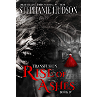 Rise Of Ashes: Vampire Paranormal Romance (Transfusion Book 4)