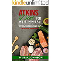 ATKINS DIET FOR BEGINNERS: A COMPLETE BEGINNERS GUIDE ATKINSDIET LOW CARB RECIPES FOR WEIGHT LOSS, WITH LOW-CARB AND…