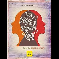 Der Feind in meinem Kopf: Stopp den inneren Kritiker (GU Mind & Soul Textratgeber) (German Edition)
