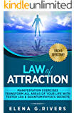 Law of Attraction: Manifestation Exercises-Transform All Areas of Your Life with Tested LOA & Quantum Physics Secrets (Law of Attraction, Quantum Physics Book 1)