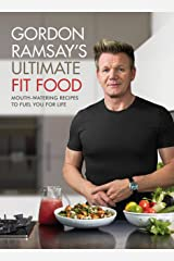 Gordon Ramsay Ultimate Fit Food: Mouth-watering recipes to fuel you for life Kindle Edition