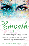 Empath: How to Thrive in Life as a Highly Sensitive - Meditation Techniques to Clear Your Energy, Shield Your Body and Overcome Fears (Empath Series Book 2)