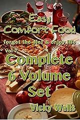 Easy Comfort Food (Vol 7) Complete 6 Volume Set: forget the diet & enjoy life (Easy Comfort Food Series) Kindle Edition