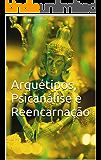 Arquétipos, Psicanálise e Reencarnação