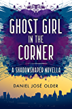 Ghost Girl in the Corner: A Shadowshaper Novella (Shadowshaper Cypher, The)