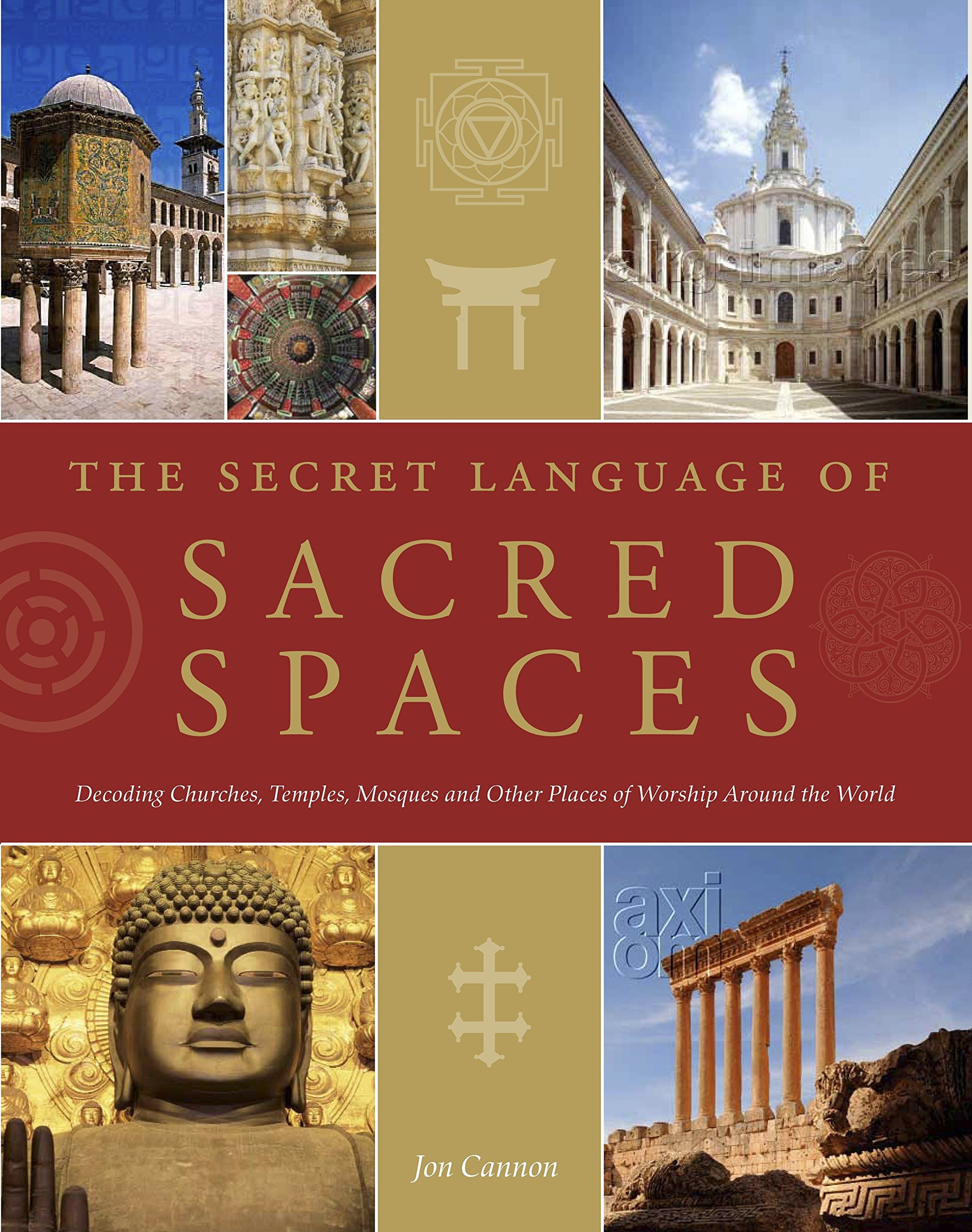 The Secret Language of Sacred Spaces: Decoding Churches, Cathedrals, Temples, Mosques and Other Places of Worship Around the World by Brand: Watkins Publishing