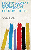Self-improvement [abridged from 'The student's guide', by J. Todd] (English Edition)