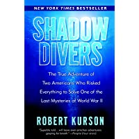 Shadow Divers: The True Adventure of Two Americans Who Risked Everything to Solve One of the Last Mysteries of World War…
