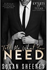 Tell Me What You Need (Knights of Texas Book 3) Kindle Edition