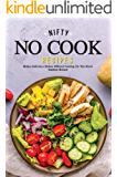 Nifty No Cook Recipes: Make Delicious Dishes without Turning on The Stove